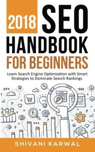 2018 SEO Handbook for Beginners: Learn Search Engine Optimization With Smart Strategies to Dominate Search Rankings