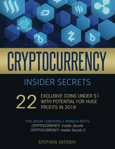 Cryptocurrency Insider Secrets: 2 Manuscripts - 22 Exclusive Coins Under $1 with Potential for Huge Profits in 2018-cover