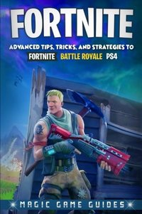 Fortnite: Advanced Tips, Tricks and Strategies to Fortnite Battle Royale Ps4-cover