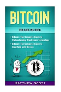 Bitcoin: The Complete Guide to investing with Bitcoin, The Complete Guide to Understanding Blockchain Technology-cover