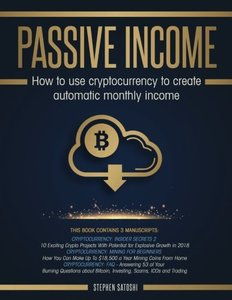 Passive Income: 3 Manuscripts - How to Use Cryptocurrency to Create Automatic Monthly Income-cover