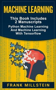 Machine Learning: 2 Manuscripts - Python Machine Learning And Machine Learning With TensorFlow-cover