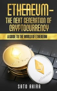 Ethereum  - The Next Generation of Cryptocurrency: A Guide to the World of Ethereum-cover