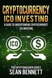 Cryptocurrency ICO Investing: A Guide to Understanding ICO Investing (The Cryptomasher Series) (Volume 6)-cover