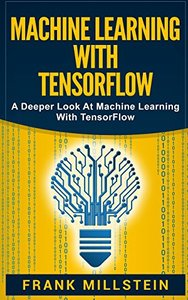 Machine Learning With Tensorflow: A Deeper Look At Machine Learning With TensorFlow-cover