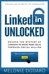 LinkedIn Unlocked: Unlock the Mystery of LinkedIn To Drive More Sales Through So-cover