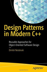 Design Patterns in Modern C++: Reusable Approaches for Object-Oriented Software Design-cover