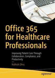 Office 365 for Healthcare Professionals: Improving Patient Care Through Collaboration, Compliance, and Productivity-cover