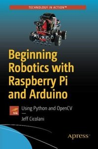 Beginning Robotics with Raspberry Pi and Arduino: Using Python and OpenCV-cover