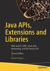 Java APIs, Extensions and Libraries: With JavaFX, JDBC, jmod, jlink, Networking, and the Process API-cover