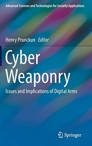 Cyber Weaponry: Issues and Implications of Digital Arms (Advanced Sciences and Technologies for Security Applications)-cover