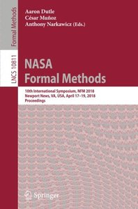 NASA Formal Methods: 10th International Symposium, NFM 2018, Newport News, VA, USA, April 17-19, 2018, Proceedings (Lecture Notes in Computer Science)-cover