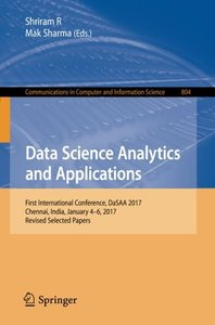 Data Science Analytics and Applications: First International Conference, DaSAA 2017, Chennai, India, January 4-6, 2017, Revised Selected Papers (Communications in Computer and Information Science)-cover