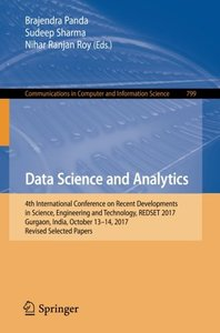 Data Science and Analytics: 4th International Conference on Recent Developments in Science, Engineering and Technology, REDSET 2017, Gurgaon, India, ... in Computer and Information Science)