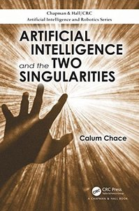 Artificial Intelligence and the Two Singularities (Chapman & Hall/CRC Artificial Intelligence and Robotics Series)-cover