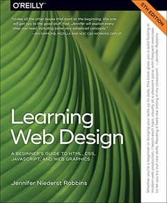 Learning Web Design: A Beginner's Guide to HTML, CSS, JavaScript, and Web Graphics 5/e