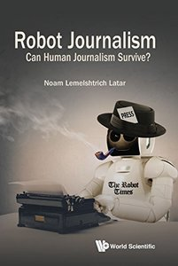 Robot Journalism: Can Human Journalism Survive?