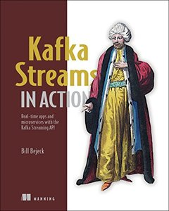 Kafka Streams in Action: Real-time apps and microservices with the Kafka Streaming API-cover