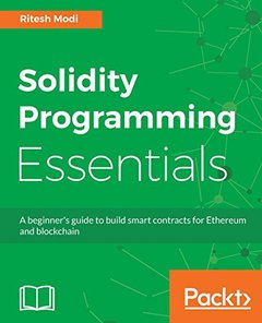 Solidity Programming Essentials: Quick start to building Smart Contracts for Ethereum and Blockchain-cover