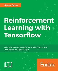 Reinforcement Learning with Tensorflow: Learn the art of designing self-learning systems with TensorFlow and OpenAI Gym-cover