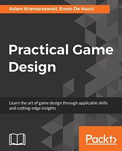 Practical Game Design: Learn the art of game design through applicable skills and cutting edge insight
