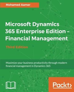 Microsoft Dynamics 365 Enterprise Edition - Financial Management - Third Edition: Maximize your business productivity through modern financial management in Dynamics 365-cover