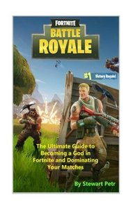 Fortnite Battle Royale: The Ultimate Guide to Becoming a God in Fortnite and Dominating Your Matches-cover