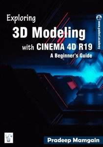 Exploring 3D Modeling with CINEMA 4D R19: A Beginner's Guide [In Full Color]-cover