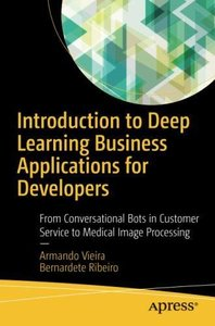 Introduction to Deep Learning Business Applications for Developers: From Conversational Bots in Customer Service to Medical Image Processing-cover