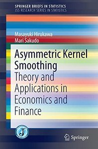 Asymmetric Kernel Smoothing: Theory and Applications in Economics and Finance (SpringerBriefs in Statistics)-cover