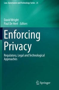 Enforcing Privacy: Regulatory, Legal and Technological Approaches (Law, Governance and Technology)-cover