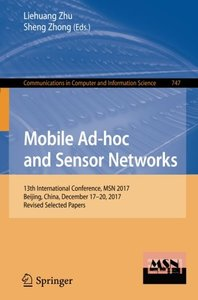 Mobile Ad-hoc and Sensor Networks: 13th International Conference, MSN 2017, Beijing, China, December 17-20, 2017, Revised Selected Papers (Communications in Computer and Information Science)-cover