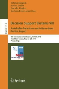 Decision Support Systems VIII: Sustainable Data-Driven and Evidence-Based Decision Support: 4th International Conference, ICDSST 2018, Heraklion, ... Notes in Business Information Processing)-cover