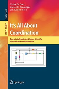 It's All About Coordination: Essays to Celebrate the Lifelong Scientific Achievements of Farhad Arbab (Lecture Notes in Computer Science)-cover