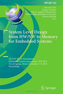 System Level Design from HW/SW to Memory for Embedded Systems: 5th IFIP TC 10 International Embedded Systems Symposium, IESS 2015, Foz do Iguaçu, ... in Information and Communication Technology)