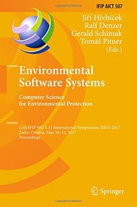 Environmental Software Systems. Computer Science for Environmental Protection: 12th IFIP WG 5.11 International Symposium, ISESS 2017, Zadar, Croatia. in Information and Communication Technology-cover