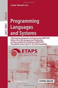 Programming Languages and Systems: 27th European Symposium on Programming, ESOP 2018, Held as Part of the European Joint Conferences on Theory and ... (Lecture Notes in Computer Science)-cover
