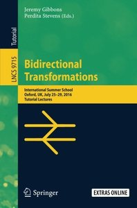 Bidirectional Transformations: International Summer School, Oxford, UK, July 25-29, 2016, Tutorial Lectures (Lecture Notes in Computer Science)