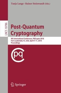 Post-Quantum Cryptography: 9th International Conference, PQCrypto 2018, Fort Lauderdale, FL, USA, April 9-11, 2018, Proceedings (Lecture Notes in Computer Science)-cover