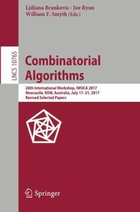 Combinatorial Algorithms: 28th International Workshop, IWOCA 2017, Newcastle, NSW, Australia, July 17-21, 2017, Revised Selected Papers (Lecture Notes in Computer Science)-cover