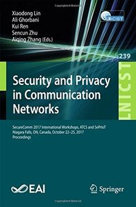 Security and Privacy in Communication Networks: SecureComm 2017 International Workshops, ATCS and SePrIoT, Niagara Falls, ON, Canada, October 22–25. and Telecommunications Engineering-cover