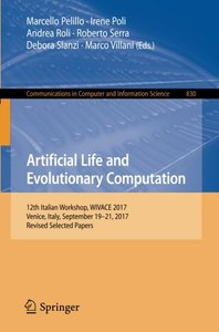Artificial Life and Evolutionary Computation: 12th Italian Workshop, WIVACE 2017, Venice, Italy, September 19-21, 2017, Revised Selected Papers (Communications in Computer and Information Science)