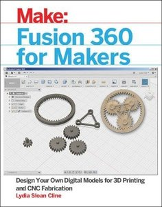 Fusion 360 for Makers: Design Your Own Digital Models for 3D Printing and CNC Fabrication-cover