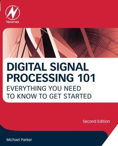 Digital Signal Processing 101, Second Edition: Everything You Need to Know to Get Started-cover