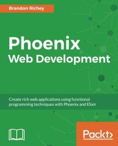 Phoenix Web Development: Create rich web applications using functional programming techniques with Phoenix and Elixir-cover