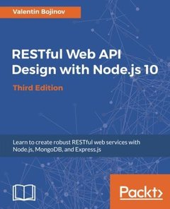 RESTful Web API Design with Node.js 10: Learn to create robust RESTful web services with Node.js, MongoDB, and Express.js, 3rd Edition-cover