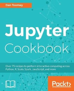 Jupyter Cookbook: Over 75 recipes to perform interactive computing across Python, R, Scala, Spark, JavaScript, and more-cover
