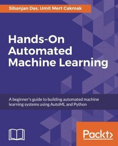 Hands-On Automated Machine Learning: A beginner's guide to building automated machine learning systems using AutoML and Python-cover
