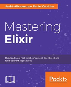 Mastering Elixir: Build and scale rock-solid concurrent, distributed and fault-tolerant applications-cover