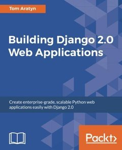 Building Django 2.0 Web Applications: Create enterprise-grade, scalable Python web applications easily with Django 2.0-cover